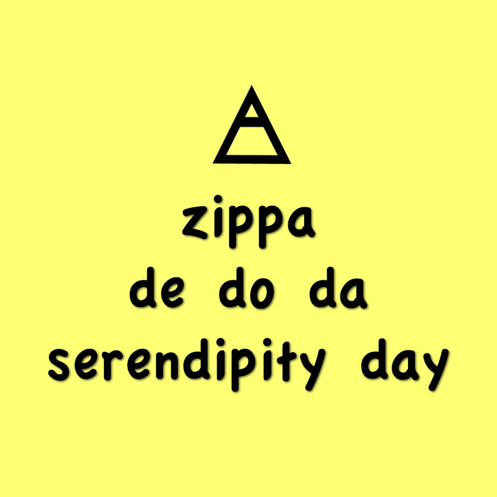 Zippa De Do Da Serendipity Day