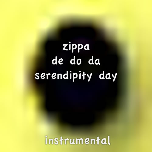 Instrumental Zippa De Do Da Serendipity Day