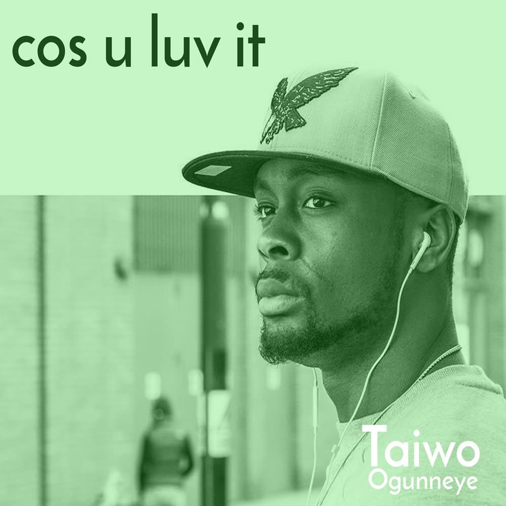 Cos You Luv It | Taiwo Ogunneye