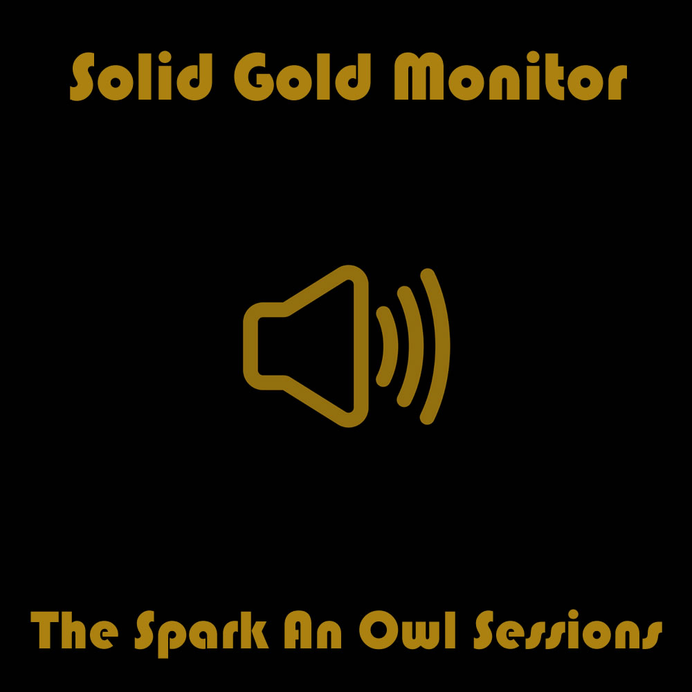 Spark An Owl Sessions | Solid Gold Monitor